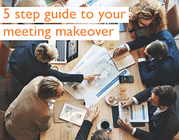 Your 5-step guide to a complete meeting makeover