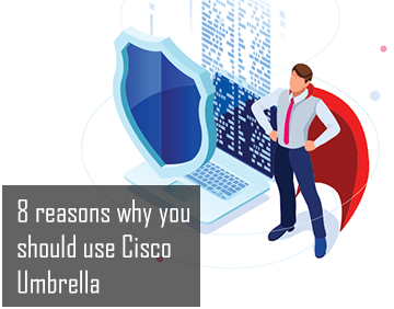 8 reasons why you should use Cisco Umbrella
