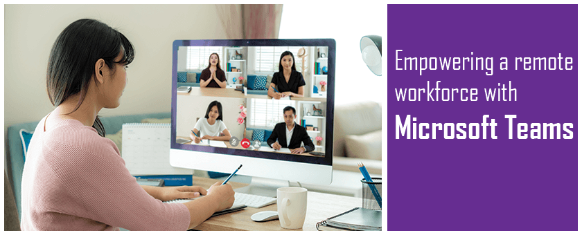 Empowering a remote workforce with Microsoft Teams