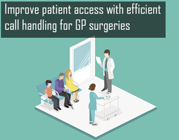 Improve patient access with efficient call handling for GP surgeries