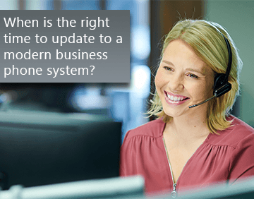 When is the right time to update to a modern business phone system?