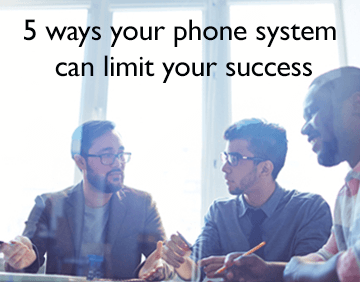 Could your current phone system limit your success