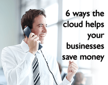6 ways the cloud helps your businesses save money
