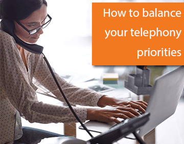 How to Balance Your Telephony Priorities