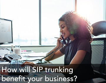 What is SIP trunking and how will it benefit your business?
