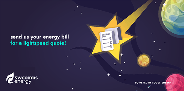 For a light-speed quote, send us your bills today to energy@swcomms-energy.co.uk